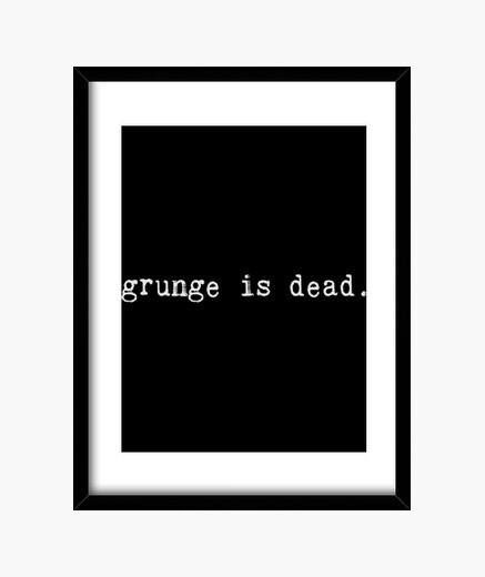 Cuadro Grunge Is Dead
