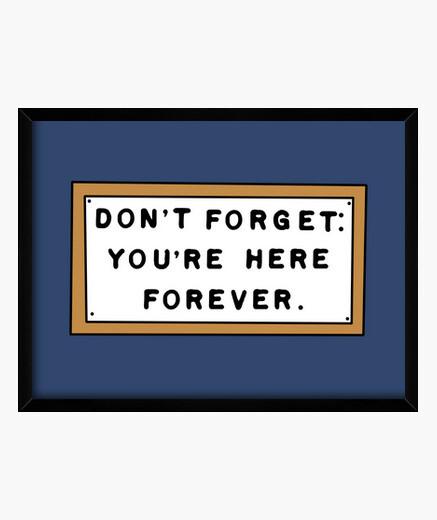 Cuadro DON'T FORGET: YOU'RE HERE FOREVER. - No lo olvide: Está aquí para siempre.