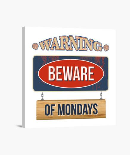 Lienzo Advertencia: Cuidado con los lunes )