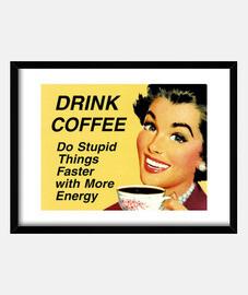 Drink Coffee - Stupid Things