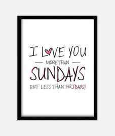 I love you more than Sundays