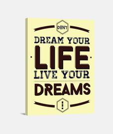 il cui sogno tua vita, vivi i tuoi sogni