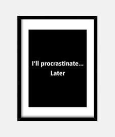 ill procrastinate later
