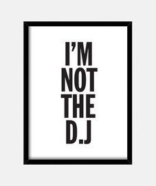 I'm Not The D.J