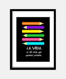 La vida es del color que quieras pintar cuadro