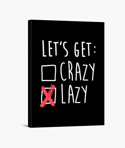 Lienzo Lets get crazy - Vamos a hacer el vago
