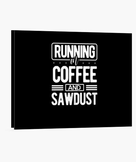 Lienzo corriendo sobre café y aserrín