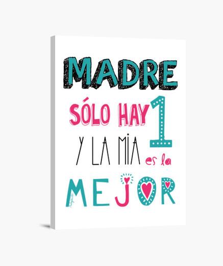 Lienzo MADRE SOLO HAY UNA Y LA MIA LA MEJOR
