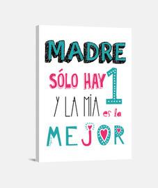MADRE SOLO HAY UNA Y LA MIA LA MEJOR