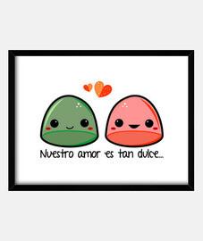 Nuestro amor es tan dulce...