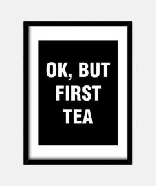 ok but first tea