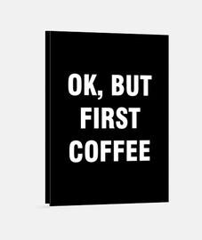 ok pero primero cafe