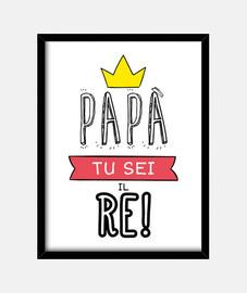 papà tu sei il re!