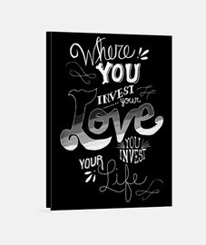 Where you invest your love you invest yo