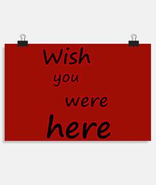 Wish you werw here