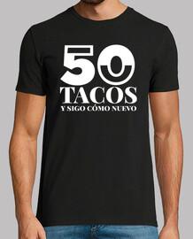 50 tacos e continuo come nuovo