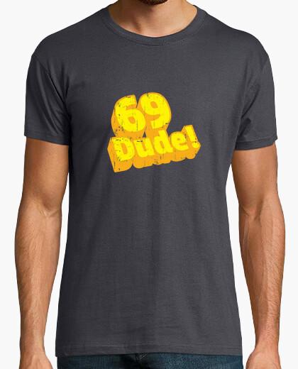 Camiseta 69 dude!