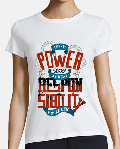 A GREAT POWER COMES WITH A GREAT RESPONS tshirt femme