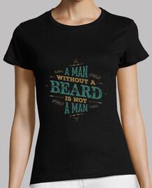 a man without a beard is not a man t-shirt woman