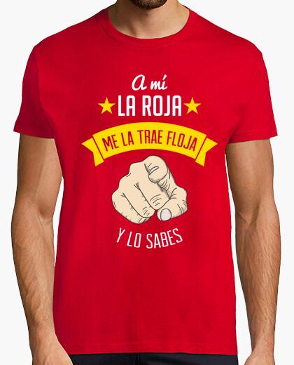 Camiseta A Mí La Roja Me La Trae Floja... (Hombre)