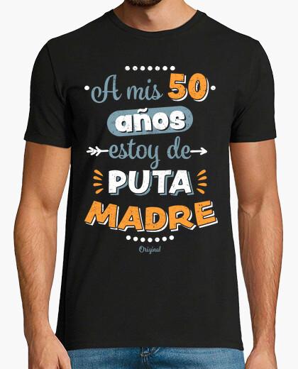 Camiseta A mis 50 años estoy de puta madre