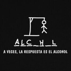Camisetas A veces, la respuesta es el alcohol