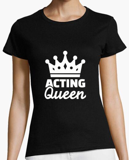 Acting queen t-shirt