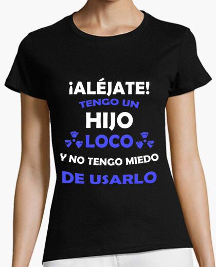 Camiseta Aléjate, Hijo loco miedo de usarlo