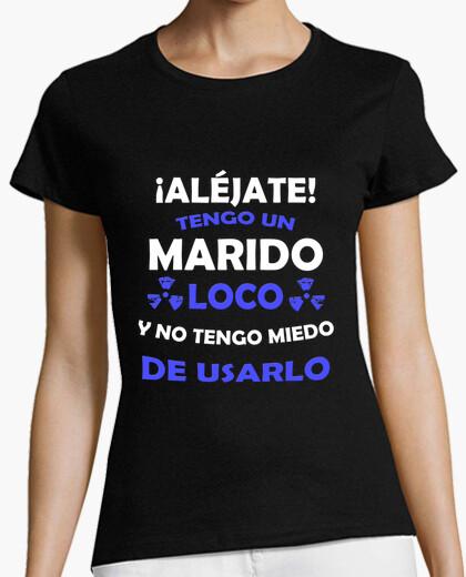 Camiseta Aléjate, Marido loco miedo de usarlo