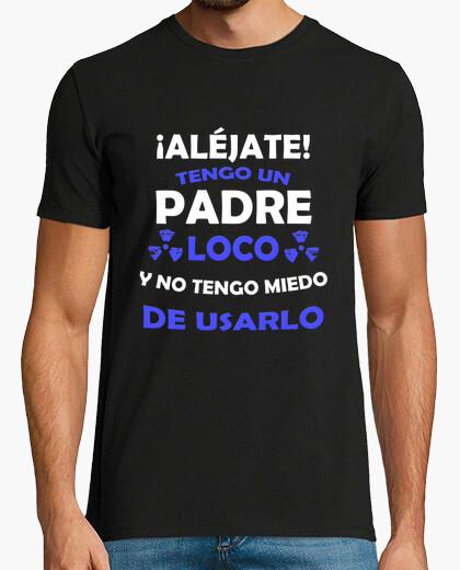 Camiseta Aléjate, Padre loco miedo de usarlo