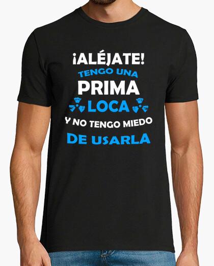 Camiseta Aléjate, Prima loca miedo de usarla