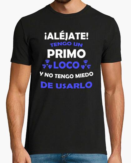 Camiseta Aléjate, Primo loco miedo de usarlo