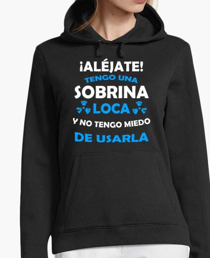 Sudadera Aléjate, Sobrina loca miedo de...
