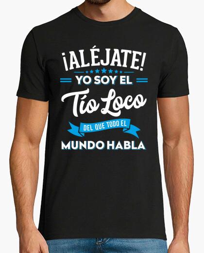 Camiseta Aléjate, soy el tío loco