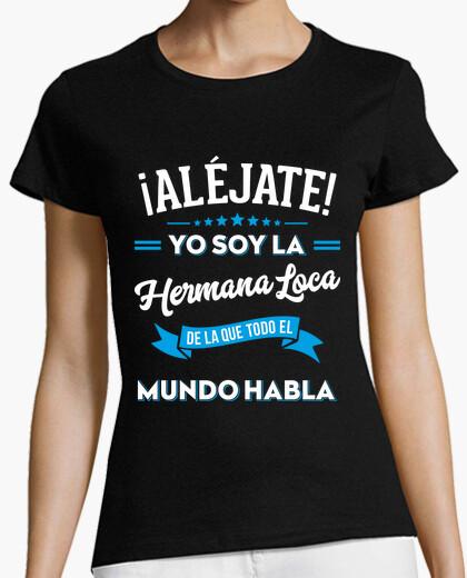 Camiseta Aléjate soy la hermana loca