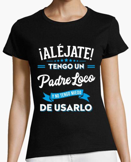 Camiseta Aléjate tengo un padre loco