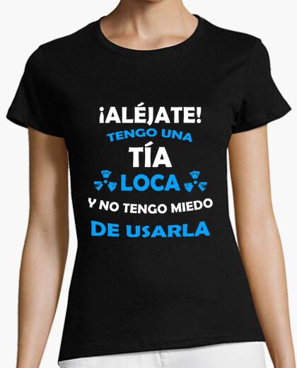 Camiseta Aléjate, Tia loca miedo de usarla