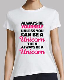 Always be yourself unless you unicorn