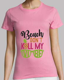 Beach Don´t kill my vibe