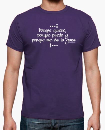 Because I want, because I can and becau t-shirt