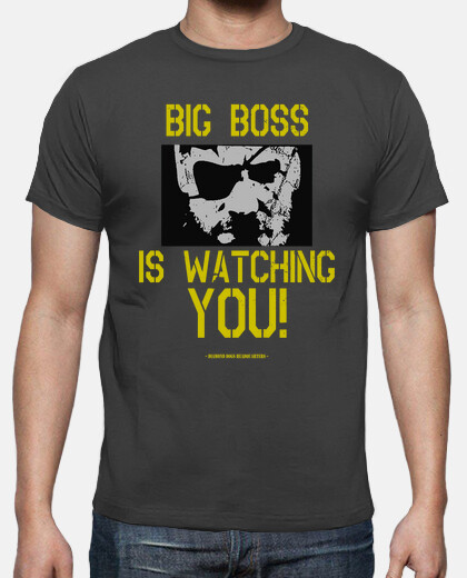 Big Boss is watching you!