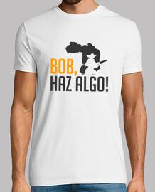 bob do something!