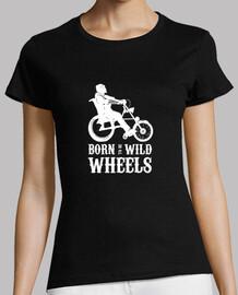 Born to be Wild Wheels dibujo blanco Camiseta mujer manga corta