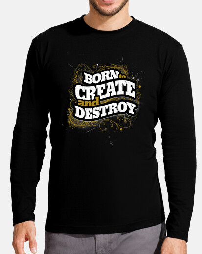 BORN TO CREATE AND DESTROY tshirt homme manches longues