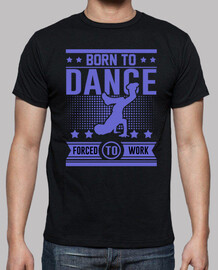 born to dance forced to work