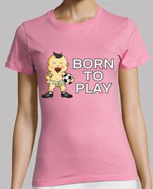 Born to Play Football Mujer