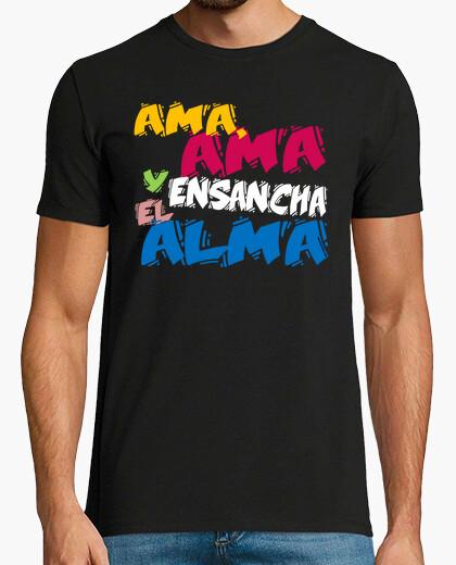Camiseta Ama, ama y ensancha el alma