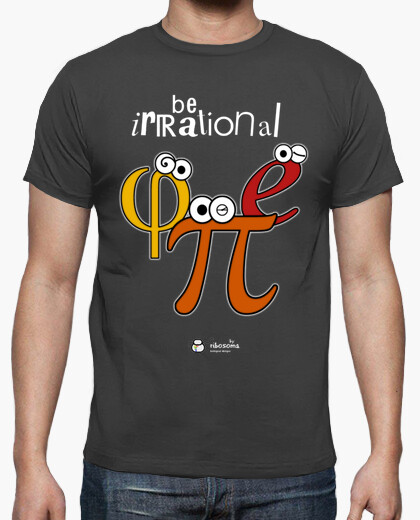 Camiseta Be irrational π φ e (fondos oscuros)