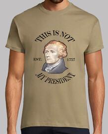 Camiseta hombre Alexander Hamilton Is Not My President  (Verde)