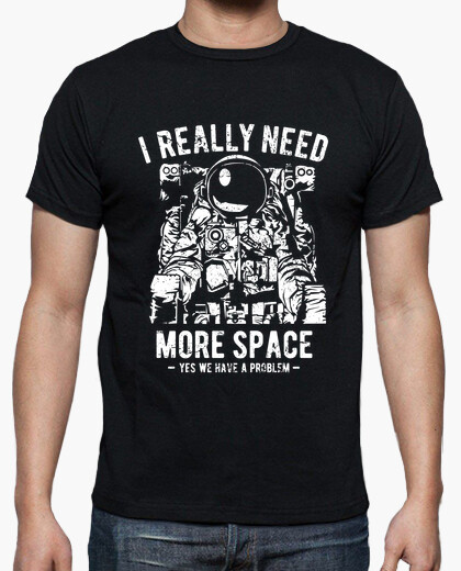 Camiseta I Really Need More Space - ARTMISETAS ART CAMISETAS